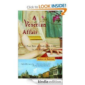 A Venetian Affair: A True Tale of Forbidden Love in the 18th Century (Andrea Di Robilant)