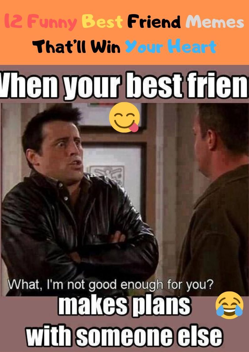12 Funny Best Friend Memes That Ll Win Your Heart Funny Best Friend Memes Friend Memes Friends Funny Moments