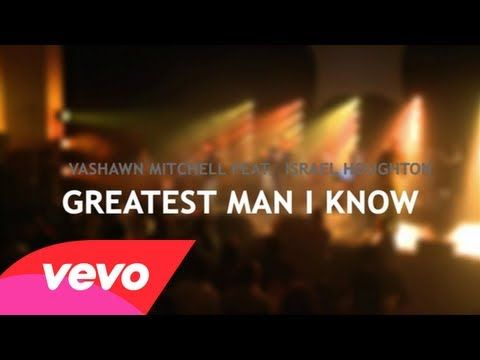 VaShawn Mitchell - Greatest Man ft  Israel Houghton