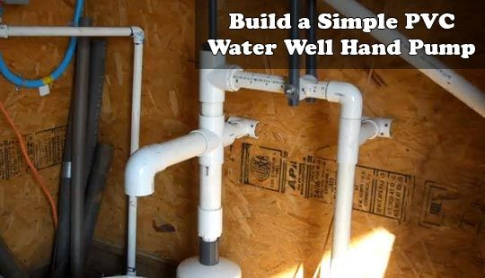 Build A Simple Pvc Water Well Hand Pump Learn How To Build