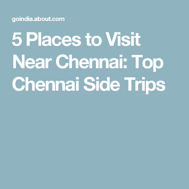 11 Side Trips From Chennai Including Tamil Nadu S Golden Triangle Places To Visit Trip Tennessee Travel