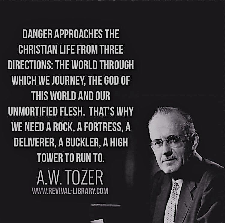 A W Tozer Danger Approaches The Christian From 3 Directions Dad