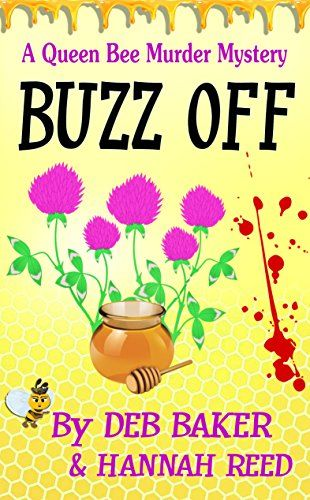 Buzz Off (Queen Bee Mysteries Book 1) by Deb Baker https://www.amazon.com/dp/B01MRREER9/ref=cm_sw_r_pi_dp_x_6dUEyb7YY97W6