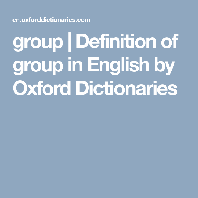 Group Definition Of Group In English By Oxford Dictionaries