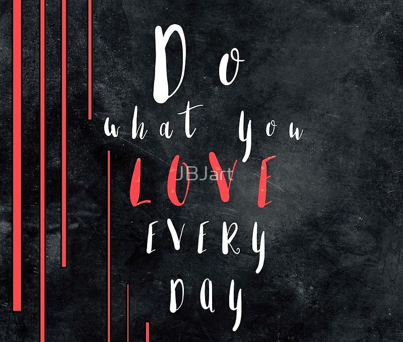 Do What You Love Every Day Motivationialquote Chalkboard Quote Art Day Art Quotes