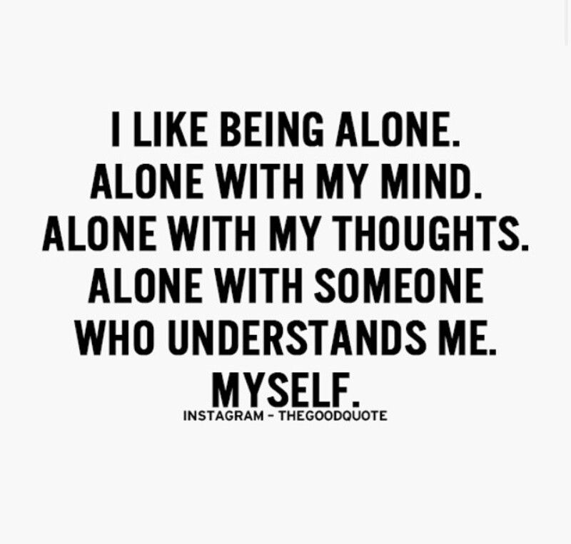 I Like Being Alone I Like Being Alone Positive Quotes Motivation I Love Being Alone