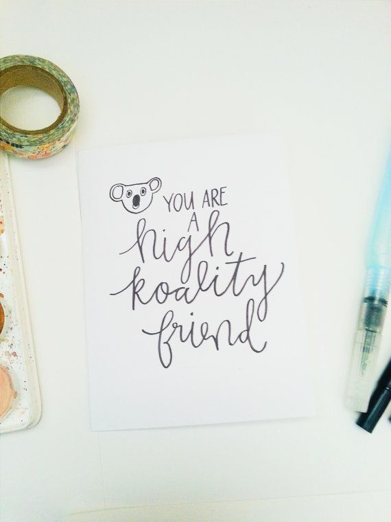 You Are A High Koality Friend Handmade Calligraphy Greeting Card