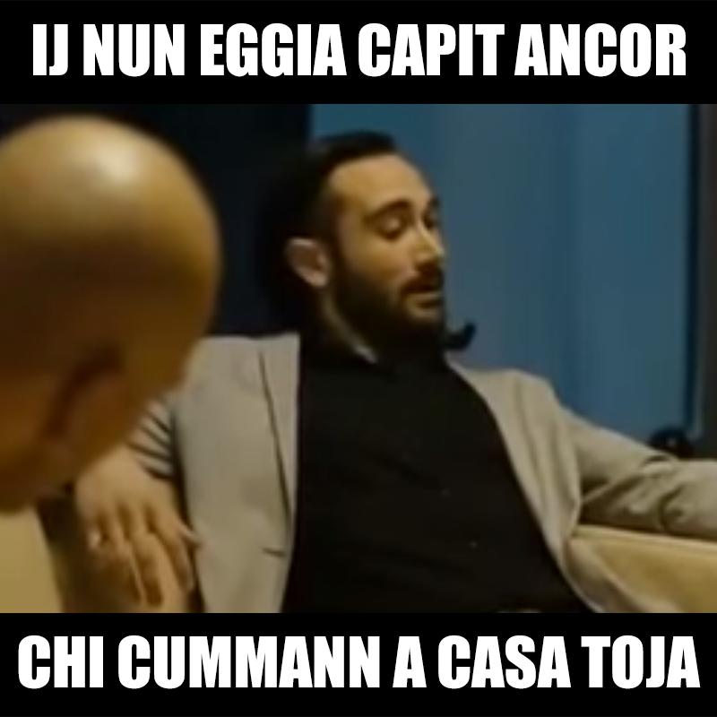 Ij Nun Eggia Capit Ancor Chi Cummann A Casa Toja Immagini