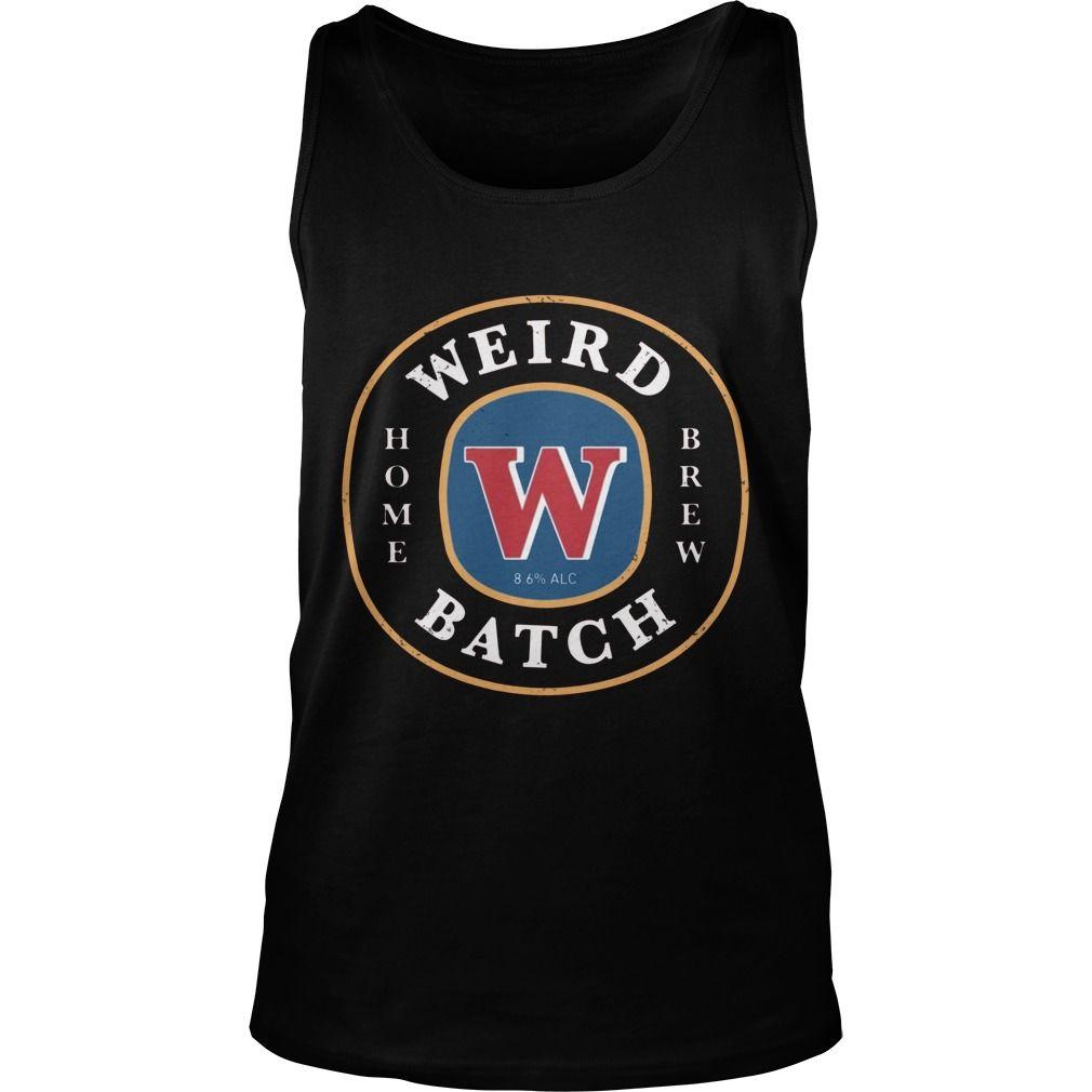 Weird Batch Home Brew T Shirt Gift Ideas Popular Everything