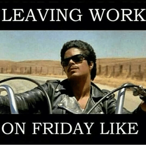 Working The Brown Noser Memorable Quotes: 20 Leaving Work On Friday Memes That Are Totally True