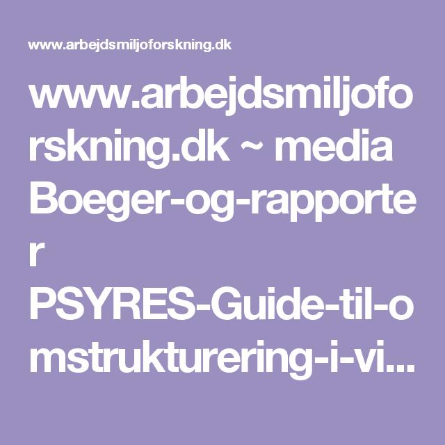 www.arbejdsmiljoforskning.dk ~ media Boeger-og-rapporter PSYRES-Guide-til-omstrukturering-i-virksomheden2012--faerdig-version.pdf