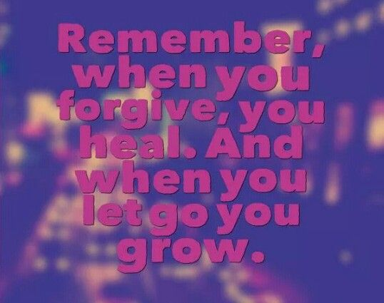 When you forgive you heal, and when you ket go you grow.