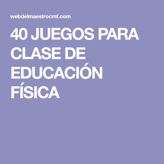 40 Juegos Para Clase De Educación Física Clases De Educación Física Educacion Fisica Trabajo Educacion Fisica
