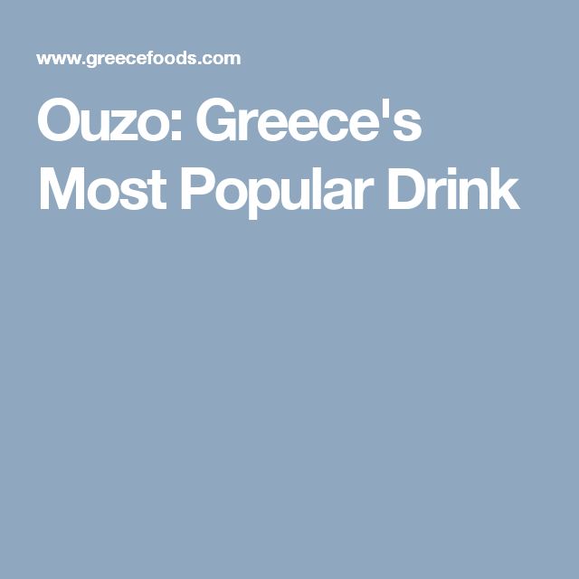 Ouzo: Greece's Most Popular Drink