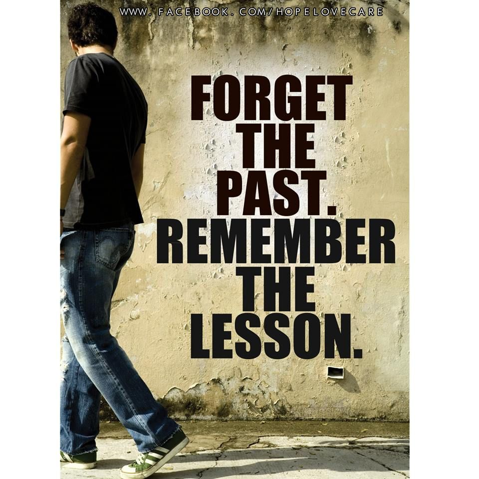 Forget The Past Quotes: Forget The Past - Remember The Lesson