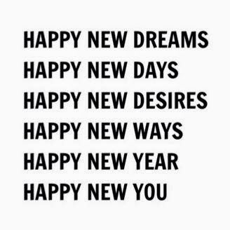 happy new dreams happy new days happy new desires happy new ways happy new year happy new you