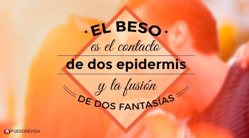 El beso es el contacto de dos epidermis y la fusión de dos fantasías