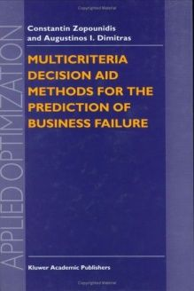 Multicriteria Decision Aid Methods for the Prediction of Business Failure (Applied Optimization) , 978-0792349006, Constantin Zopounidis, Springer; 1st edition