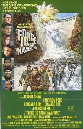 Force 10 from Navarone - 1978 British produced war film loosely based on Alistair MacLean's 1968 novel of the same name. It is a sequel to the 1961 film, The Guns of Navarone. The parts of Mallory and Miller are played by Robert Shaw and Edward Fox. Also stars Harrison Ford, Carl Weathers, Barbara Bach, Franco Nero,  Richard Kiel. My boys and I have watched it at least a dozen times. Don't know why!