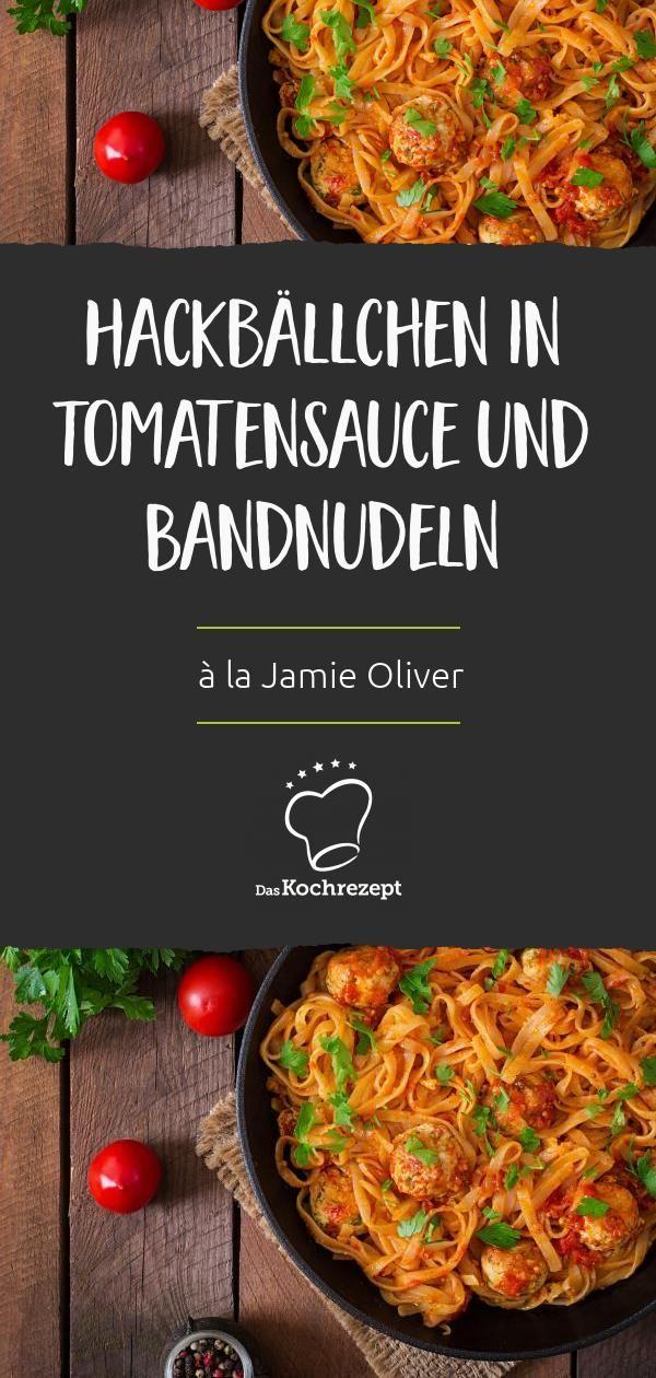 Hackbällchen in Tomatensauce und Bandnudeln à la Jamie Oliver