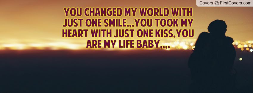 You Are My Heart Quotes: You Changed My World With Just One Smile,,,You Took My