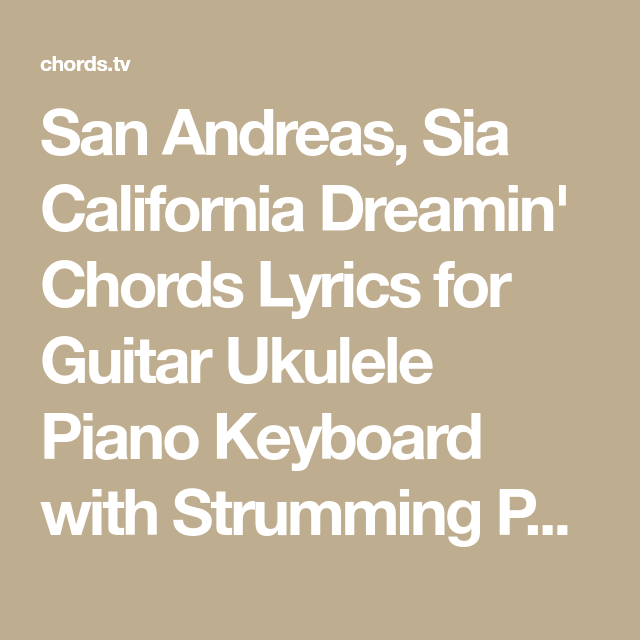 San Andreas, Sia California Dreamin\' Chords Lyrics for Guitar ...