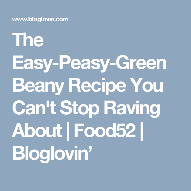 The Easy-Peasy-Green Beany Recipe You Can't Stop Raving About   Food52   Bloglovin'