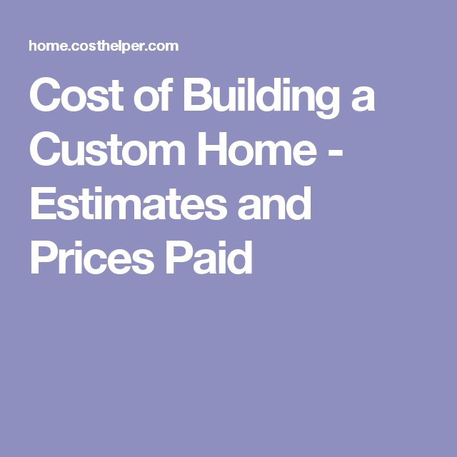 Cost Of Building A Custom Home   Estimates And Prices Paid