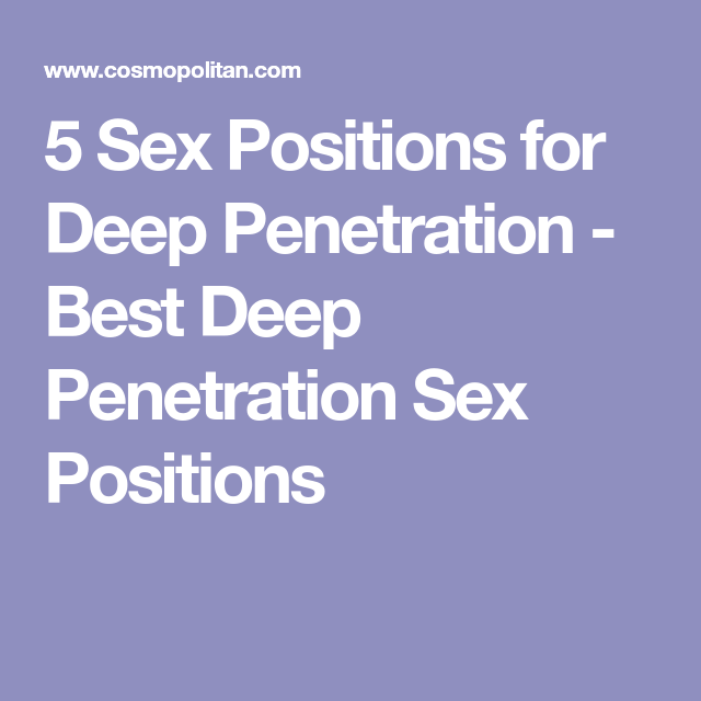 Sex penetration for Best positions deep