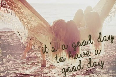 Itu0027s A Good Day To Have A Good Day #quote