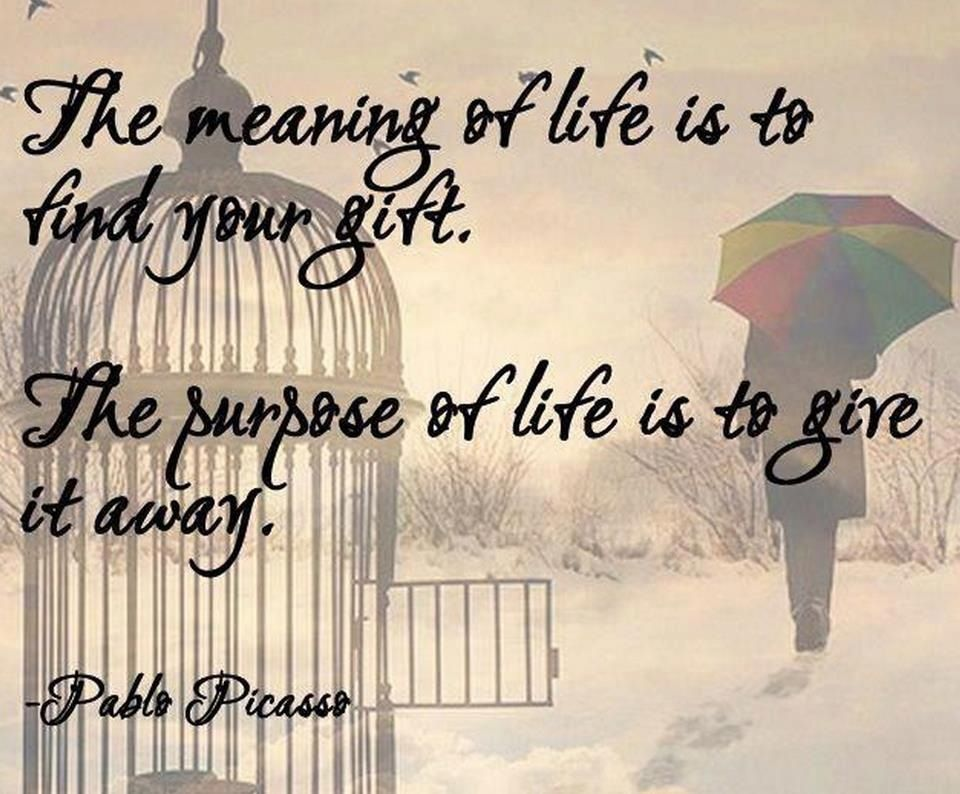 The Meaning Of Life Is To Find Your Gift The Purpose Is To Give It