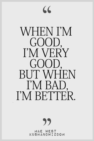 When I'm good...
