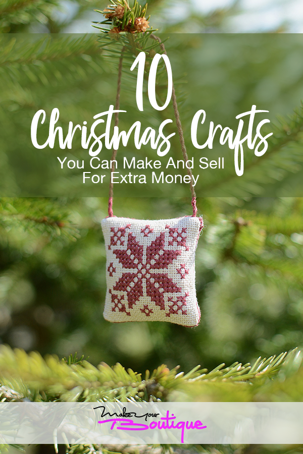 10 Christmas Crafts You Can Make And Sell For Extra Money