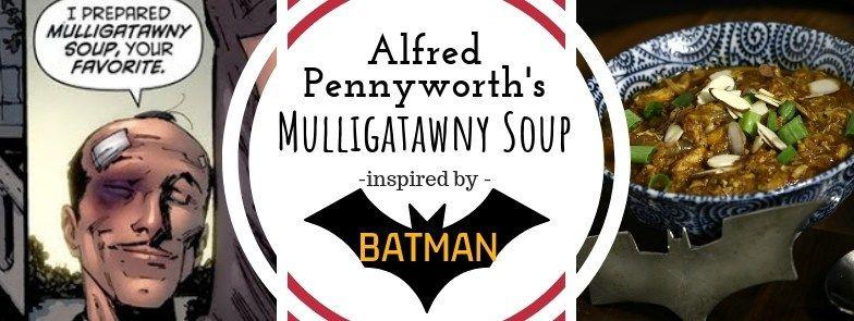 Batman | Alfred Pennyworth's Mulligatawny Soup | The Gluttonous Geek