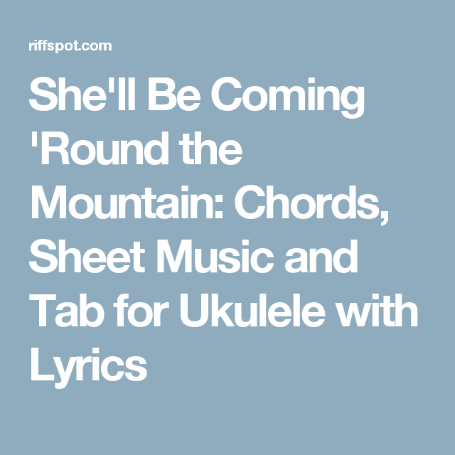 Shell Be Coming Round The Mountain Chords Sheet Music And Tab