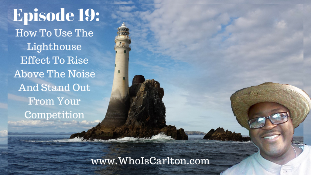 Episode 19: How To Use The Lighthouse Effect To Rise Above The Noise And Stand Out From Your Competition, Re-Pin if you get value - http://www.whoiscarlton.com/episode-19-how-to-use-the-lighthouse-effect-to-rise-above-the-noise-and-stand-out-from-your-competition/