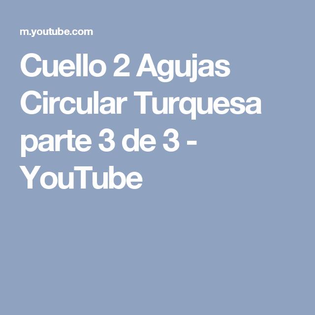Cuello 2 Agujas Circular Turquesa parte 3 de 3 - YouTube