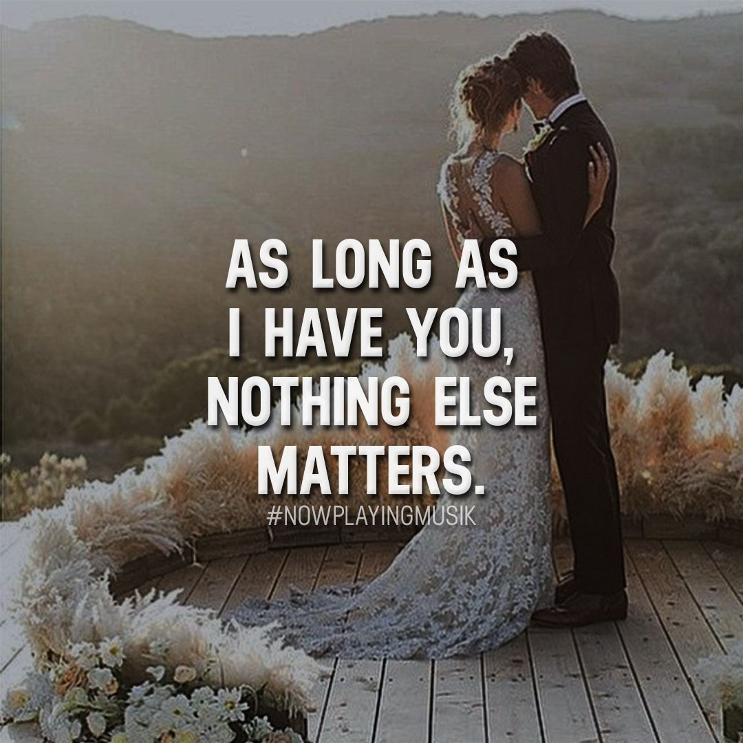 As Long As I Have You, Nothing Else Matters. Like And