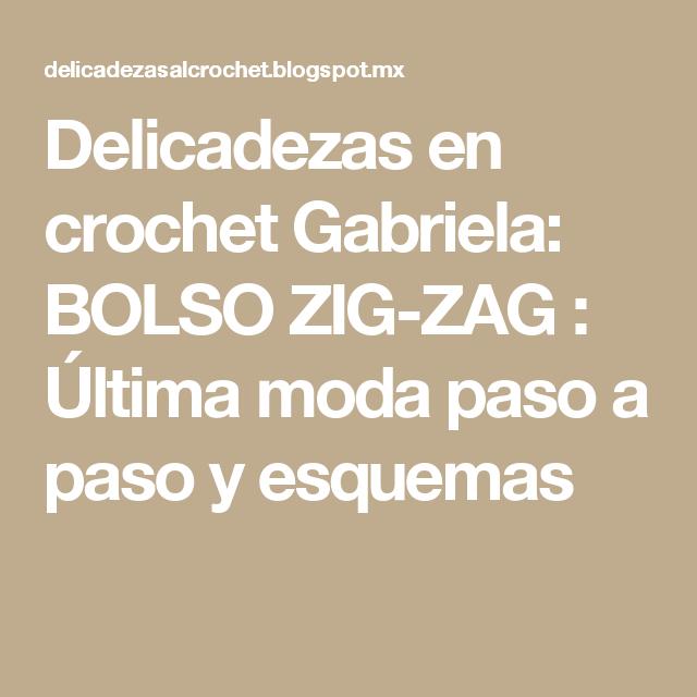 Delicadezas en crochet Gabriela: BOLSO ZIG-ZAG : Última moda paso a ...