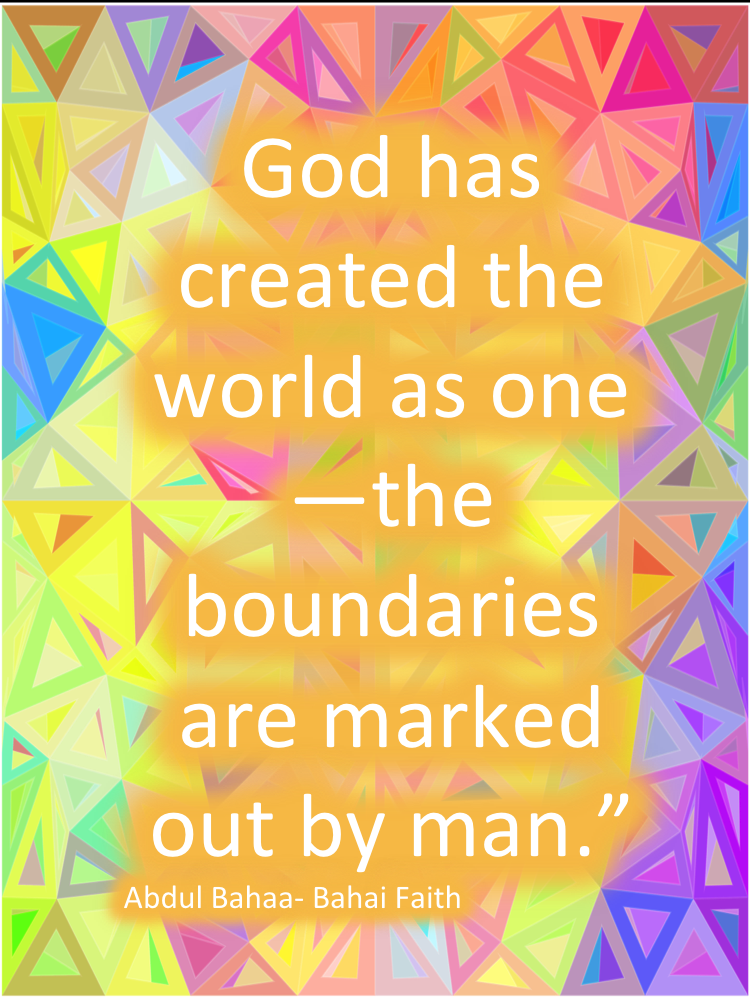 """God has created the world as one the boundaries are"