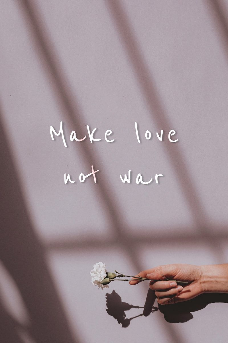 Make Love Not War Quote On A Hand Holding Flower Background Free Image By Rawpixel Com Hwangmangjoo War Quotes Image Fun Illustration