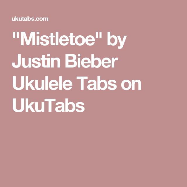 Mistletoe By Justin Bieber Ukulele Tabs On Ukutabs Learn On