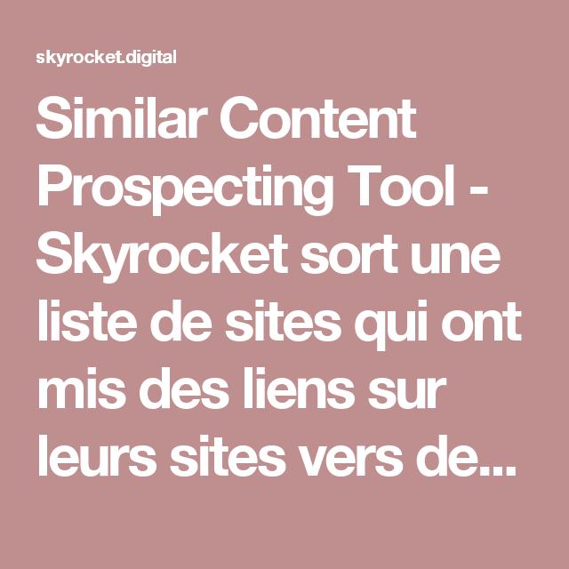 Similar Content Prospecting Tool - Skyrocket  sort une liste de sites qui ont mis des liens sur leurs sites vers des sites de MEME thématique.