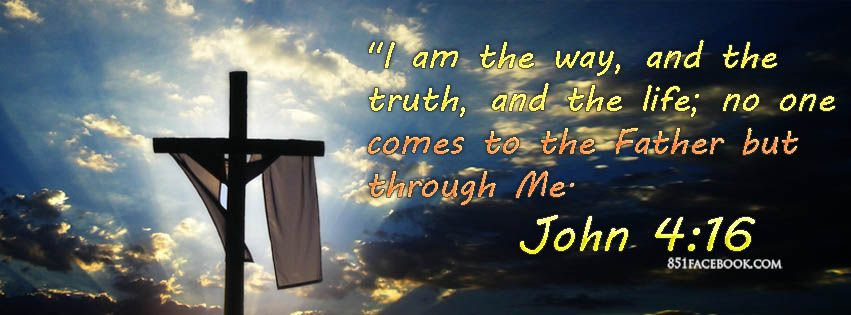 I am the way and the truth and the life no one comes to the father ...