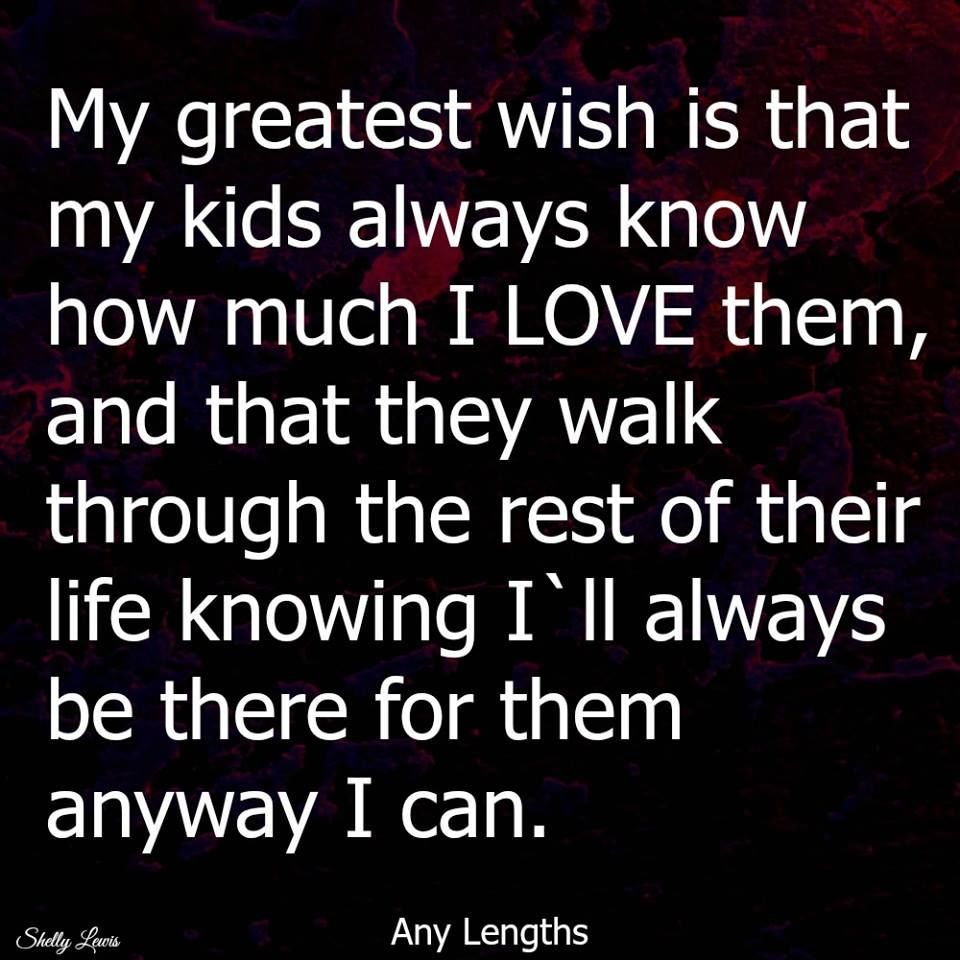 My Greatest Wish Is That My Kids Know How Much I Love Them  Love