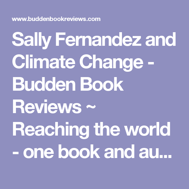 Sally Fernandez and Climate Change - Budden Book Reviews ~ Reaching the world - one book and author at a time