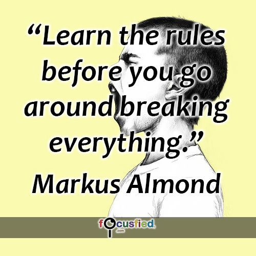 Learn The Rules Before You Go Around Breaking Everything Quote