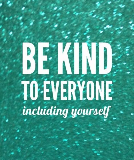 Be kind to everyone including yourself ~ #kindness #quote ...