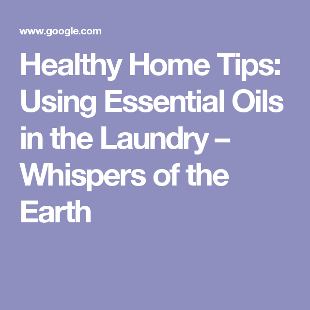 Healthy Home Tips Using Essential Oils In The Laundry Natural