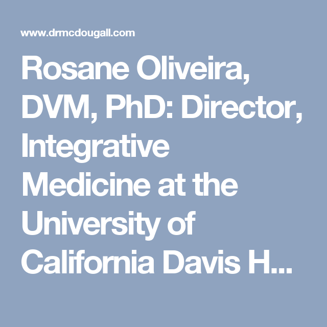 Rosane Oliveira Dvm Phd Director Integrative Medicine At The University Of California Davis Integrative Medicine University Of California Davis Integrative
